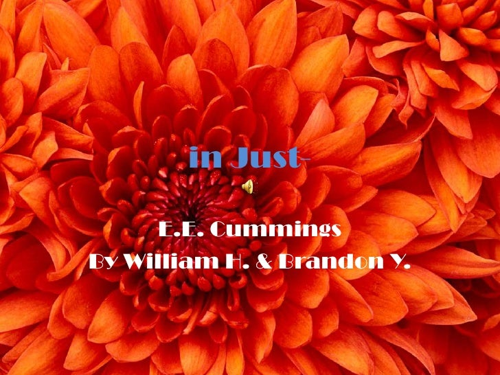 in Just-<br />E.E. Cummings<br />By William H. & Brandon Y.<br />