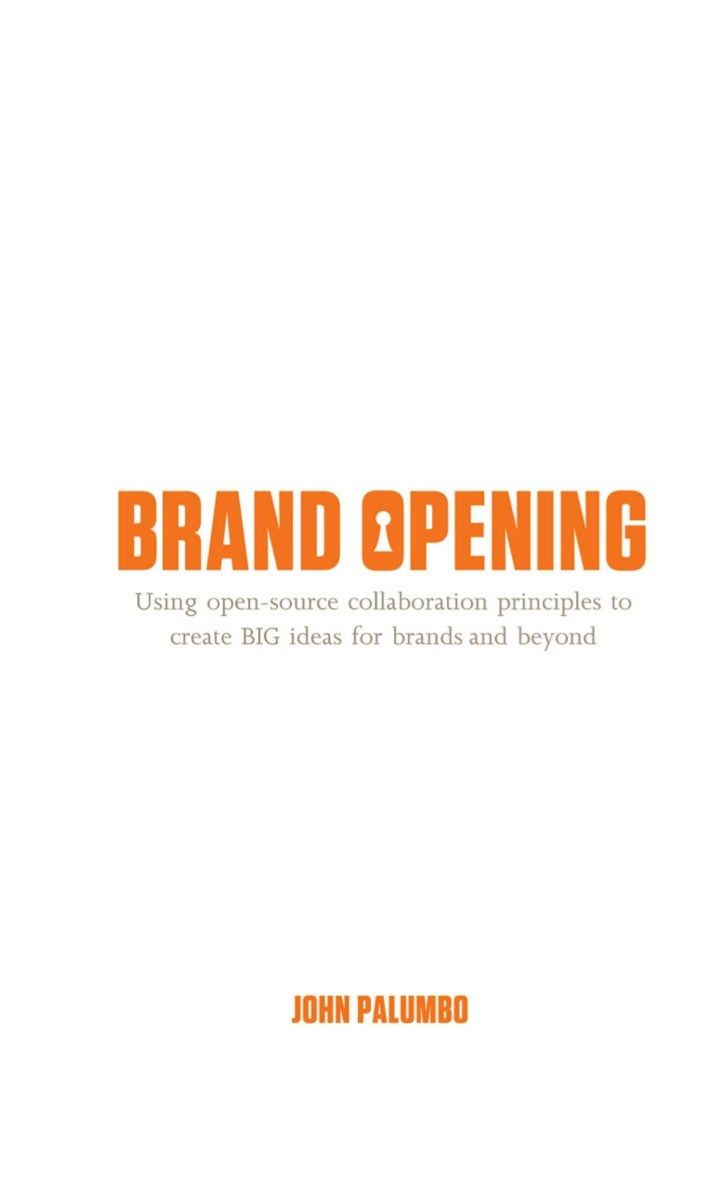 Brand OpeningUsing open-source collaboration principles to  create BIG ideas for brands and beyond          John Palumbo