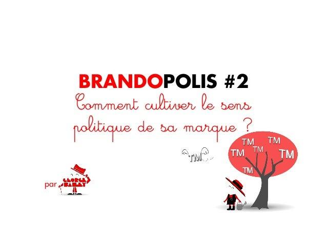 BRANDOPOLIS #2Comment cultiver le senspolitique de sa marque ?par
