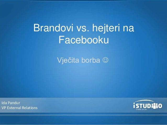 Vječita borba  Brandovi vs. hejteri na Facebooku Ida Pandur VP External Relations