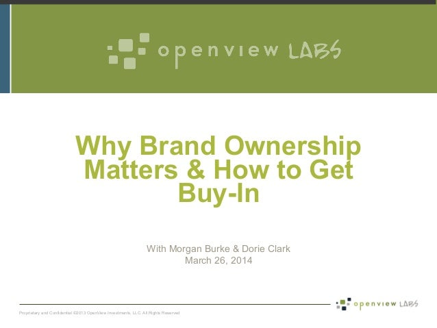 Proprietary and Confidential ©2013 OpenView Investments, LLC. All Rights Reserved Why Brand Ownership Matters & How to Get...