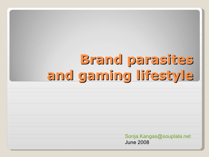 Brand parasites and gaming lifestyle [email_address] June 2008