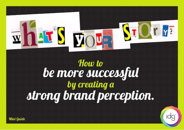 Mini Guide How to be more successful by creating a strong brand perception.