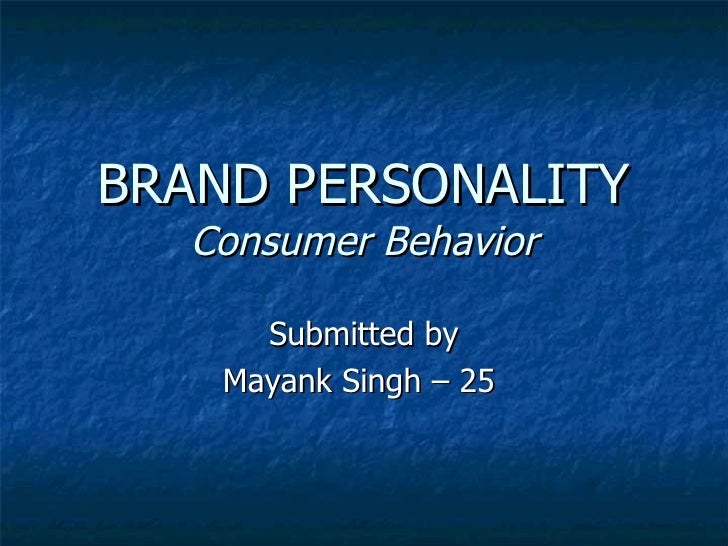 BRAND PERSONALITY Consumer Behavior Submitted by Mayank Singh – 25