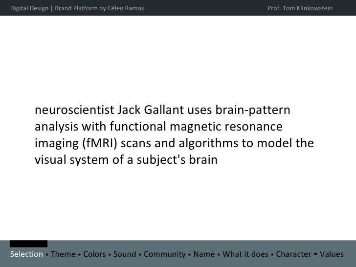 Digital Design | Brand Platform by Céleo Ramos neuroscientist Jack Gallant uses brain-pattern analysis with functional mag...