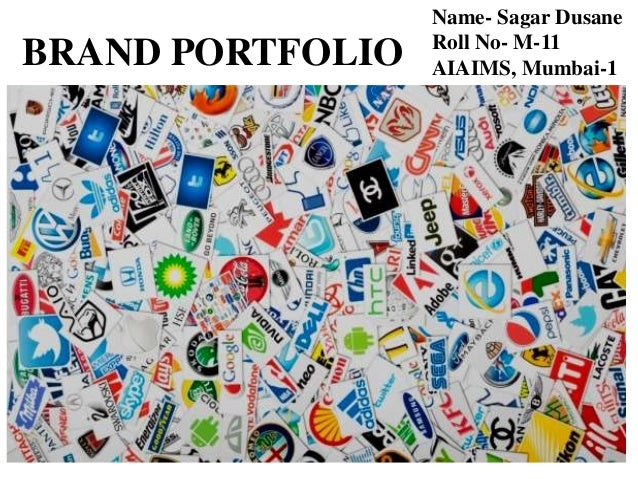 BRAND PORTFOLIO Name- Sagar Dusane Roll No- M-11 AIAIMS, Mumbai-1