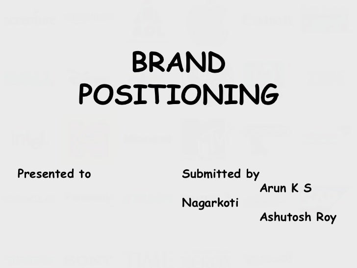 BRAND  POSITIONING<br />Presented to<br />Submitted by<br />              Arun K S Nagarkoti<br />              Ashutosh R...