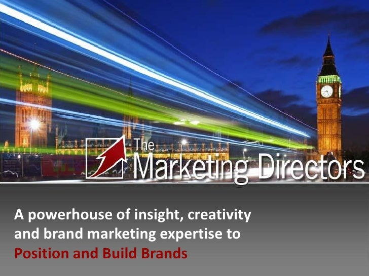 A powerhouse of insight, creativityand brand marketing expertise toPosition and Build Brands