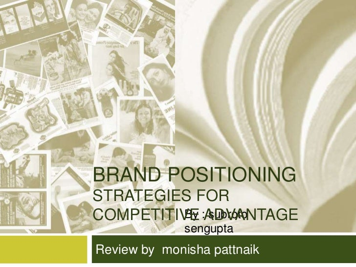 BRAND POSITIONINGSTRATEGIES FORCOMPETITIVE :ADVANTAGE          By subroto              senguptaReview by monisha pattnaik