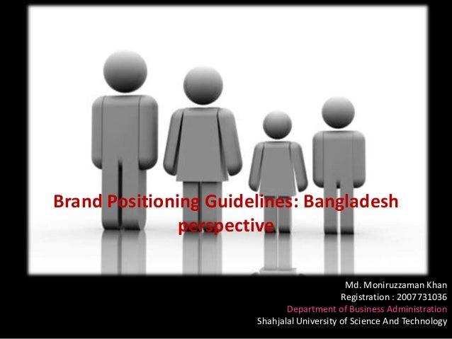 Brand Positioning Guidelines: Bangladesh               perspective                                             Md. Moniruz...