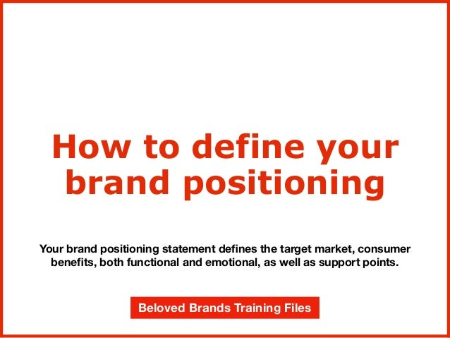 Your brand positioning statement defines the target market, consumer benefits, both functional and emotional, as well as sup...