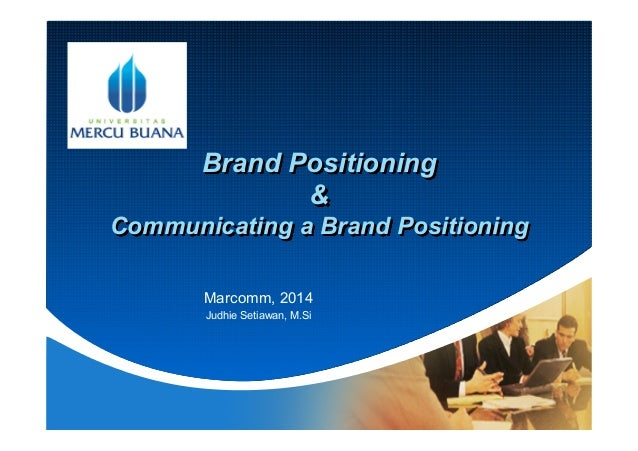 Company LOGO Brand Positioning & Communicating a Brand Positioning Marcomm, 2014 Judhie Setiawan, M.Si