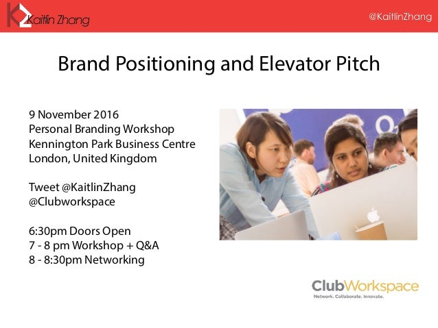@KaitlinZhang Brand Positioning and Elevator Pitch 9 November 2016 Personal Branding Workshop Kennington Park Business Cen...