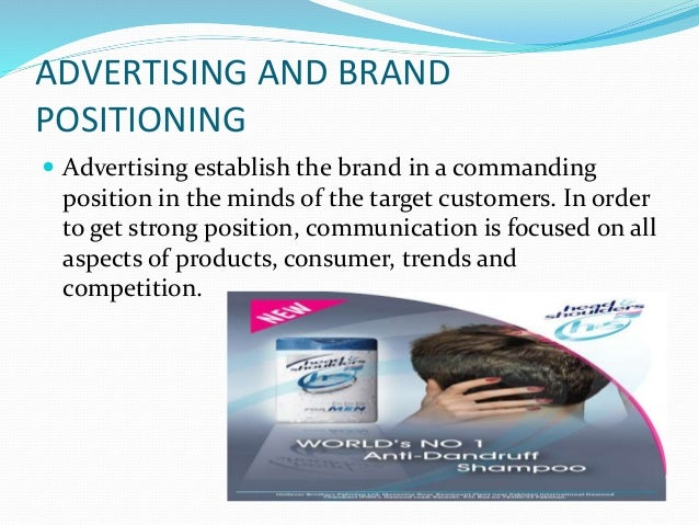 ADVERTISING AND BRAND POSITIONING  Advertising establish the brand in a commanding position in the minds of the target cu...