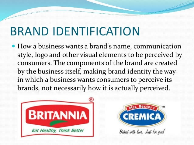 BRAND IDENTIFICATION  How a business wants a brand's name, communication style, logo and other visual elements to be perc...