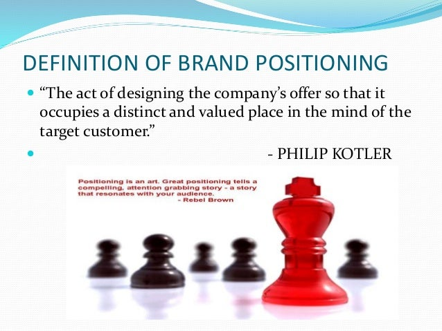 """DEFINITION OF BRAND POSITIONING  """"The act of designing the company's offer so that it occupies a distinct and valued plac..."""