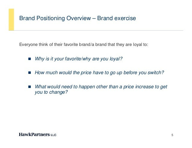 Brand Positioning Overview – Brand exerciseEveryone think of their favorite brand/a brand that they are loyal to:    y    ...