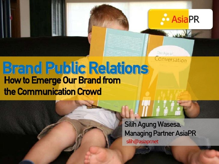 Brand Public Relations How to Emerge Our Brand from the Communication Crowd                                  Silih Agung W...
