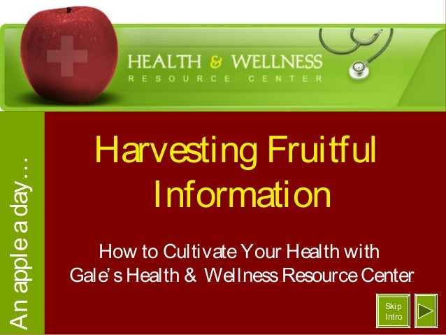 Harvesting Fruitful Information How to CultivateYour Health with Gale'sHealth & WellnessResourceCenter Anappleaday… Skip I...