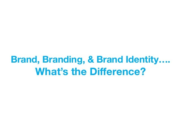 Brand, Branding, & Brand Identity….  What's the Difference?