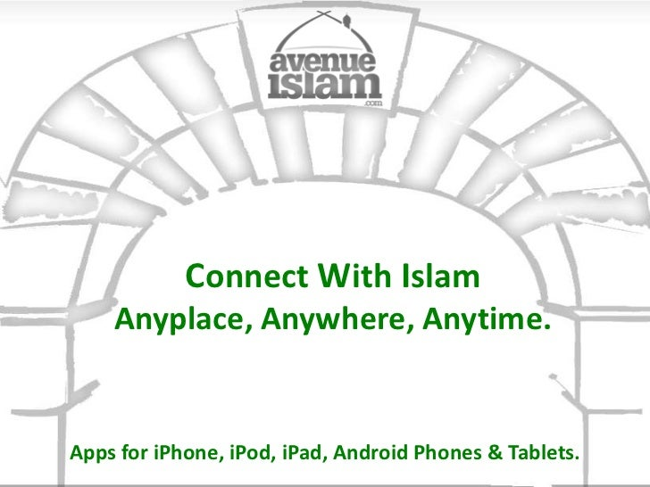 Connect With IslamAnyplace, Anywhere, Anytime.<br />Apps for iPhone, iPod,iPad, Android Phones & Tablets.<br />
