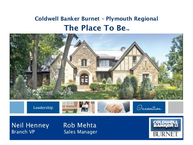 Coldwell Banker Burnet – Plymouth Regional                 The Place To Be       TMNeil Henney      Rob MehtaBranch VP    ...