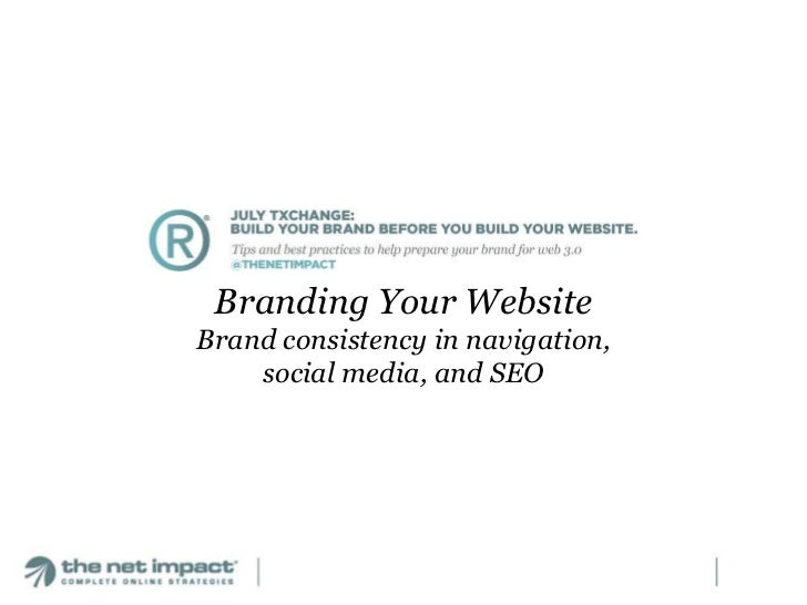 Branding Your WebsiteBrand consistency in navigation, social media, and SEO<br />