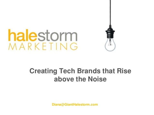 Creating Tech Brands that Rise above the Noise Diana@GiantHalestorm.com