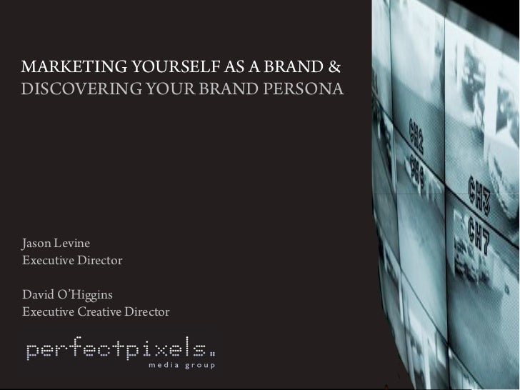 MARKETING YOURSELF AS A B ND  DISCOVERING YOUR B ND PERSONA     Jason Levine Executive Director  David O'Higgins Executive...