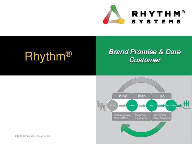 © 2008-2015 Rhythm Systems, Inc. Rhythm® Brand Promise & Core Customer