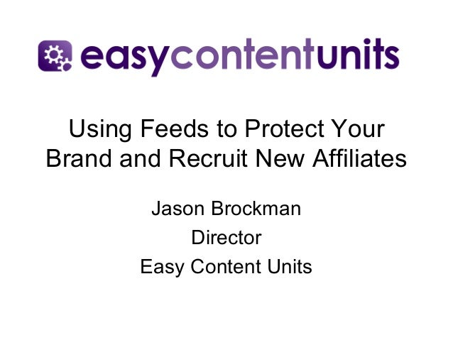 Using Feeds to Protect YourBrand and Recruit New Affiliates         Jason Brockman             Director        Easy Conten...