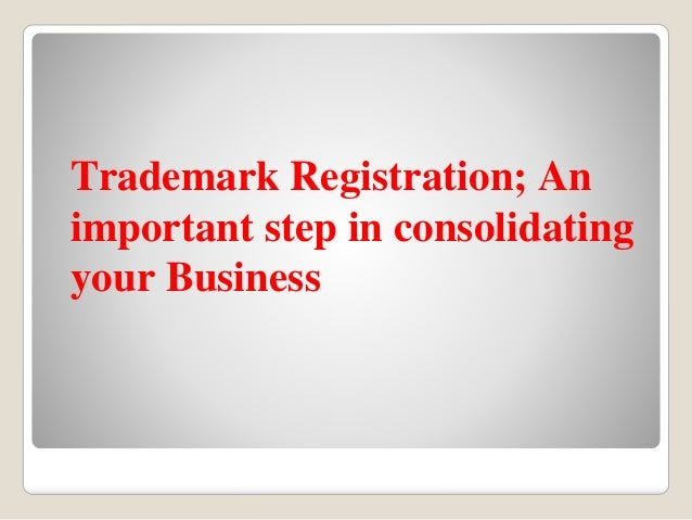 Trademark Registration; An important step in consolidating your Business