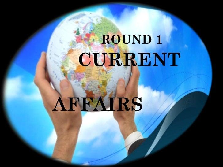 ROUND 1  CURRENT    AFFAIRS