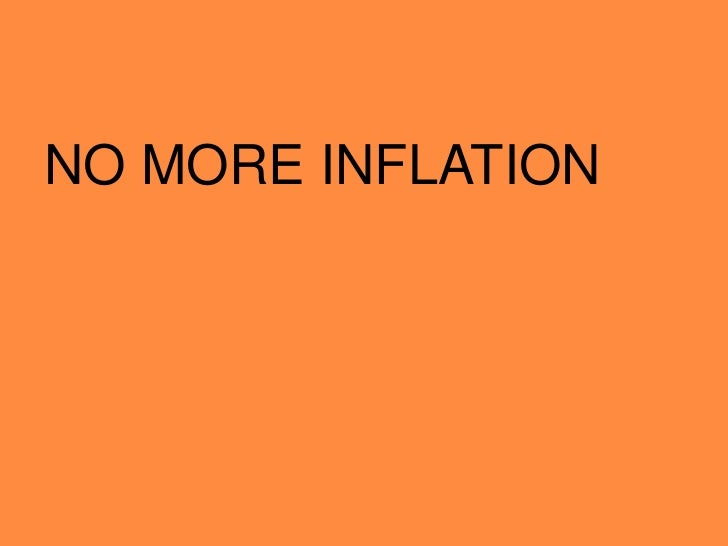 NO MORE INFLATION