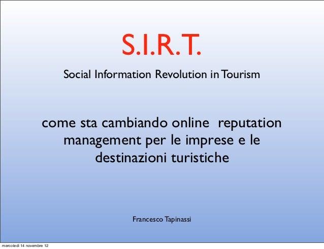 S.I.R.T.                           Social Information Revolution in Tourism                    come sta cambiando online r...