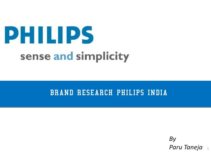 BRAND RESEARCH PHILIPS INDIA                               By                               Paru Taneja   1