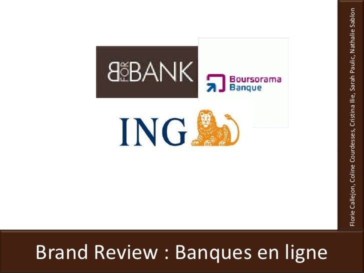Florie Callejon, Coline Courdesses, Cristina Ilie, Sarah Paulic, Nathalie Sablon <br />Brand Review : Banques en ligne<br />