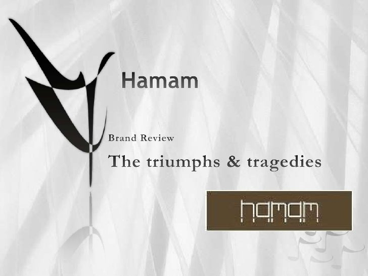 Hamam<br />Brand Review<br />The triumphs & tragedies<br />