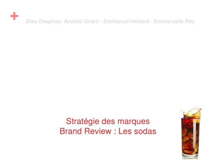 Stratégie des marquesBrand Review : Les sodas<br />Emmanuel Hersant<br />Emmanuelle Rey<br />Anatole Girard<br />Elisa Des...