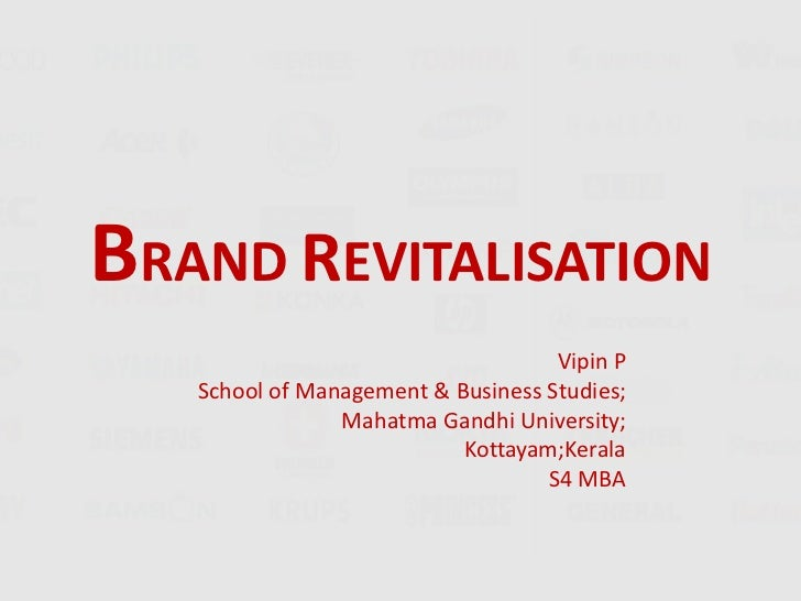 BRAND REVITALISATION<br />					Vipin P <br />School of Management & Business Studies;<br />Mahatma Gandhi University;<br /...