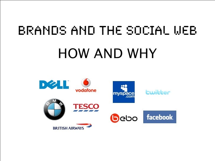 Brands and the Social Web      HOW AND WHY