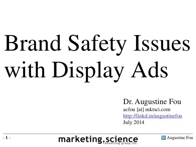 Augustine Fou- 1 - Dr. Augustine Fou acfou [at] mktsci.com http://linkd.in/augustinefou July 2014 Brand Safety Issues with...