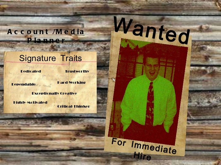 Wanted For Immediate Hire Signature Traits Account /Media Planner Dependable Hard-Working Trustworthy Exceptionally Creati...