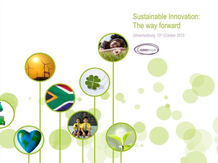 Sustainable Innovation: The way forward <ul><li>Johannesburg, 13 th  October 2010 </li></ul>