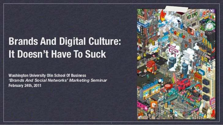 Brands And Digital Culture:It Doesn't Have To SuckWashington University Olin School Of Business'Brands And Social Networks...