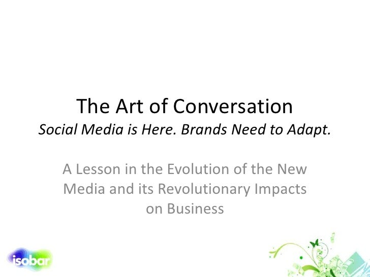The Art of Conversation Social Media is Here. Brands Need to Adapt.<br />A Lesson in the Evolution of the New Media and it...