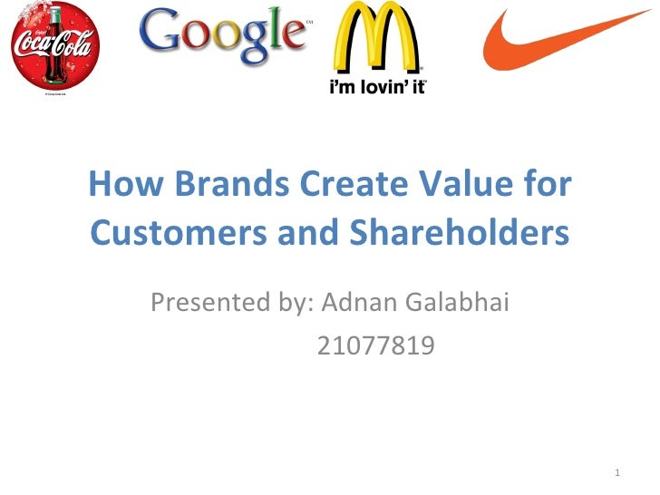 How Brands Create Value for Customers and Shareholders Presented by: Adnan Galabhai 21077819