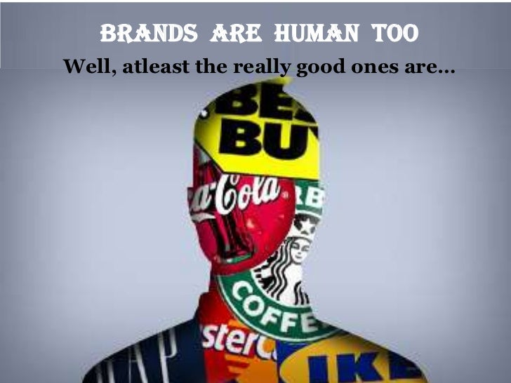 Brands ARE HUMAN TOOWell, atleast the really good ones are…