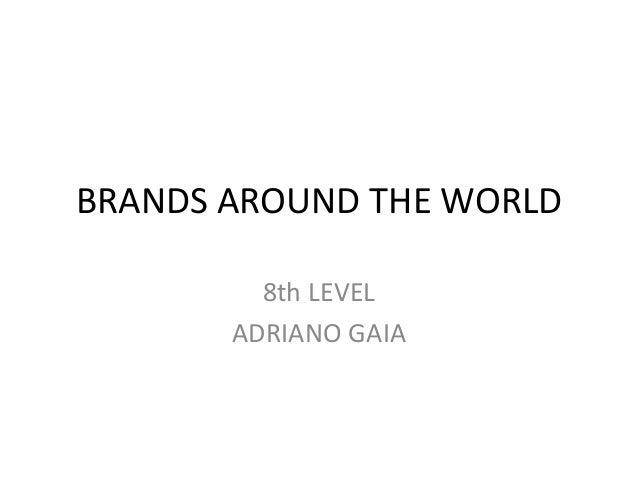 BRANDS AROUND THE WORLD 8th LEVEL ADRIANO GAIA