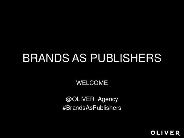 BRANDS AS PUBLISHERS WELCOME @OLIVER_Agency #BrandsAsPublishers